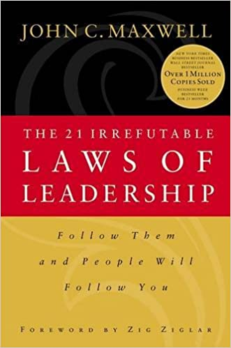21 Irrefutable Laws of Leadership, John C. Maxwell